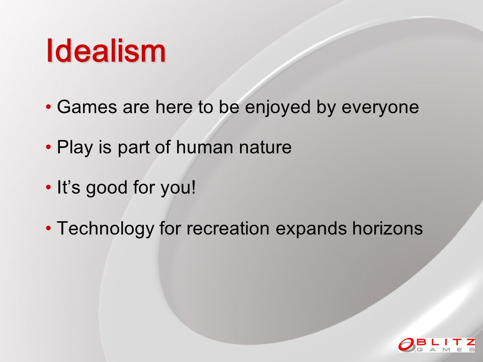 Idealism Games are here to be enjoyed by everyone Its good for you.