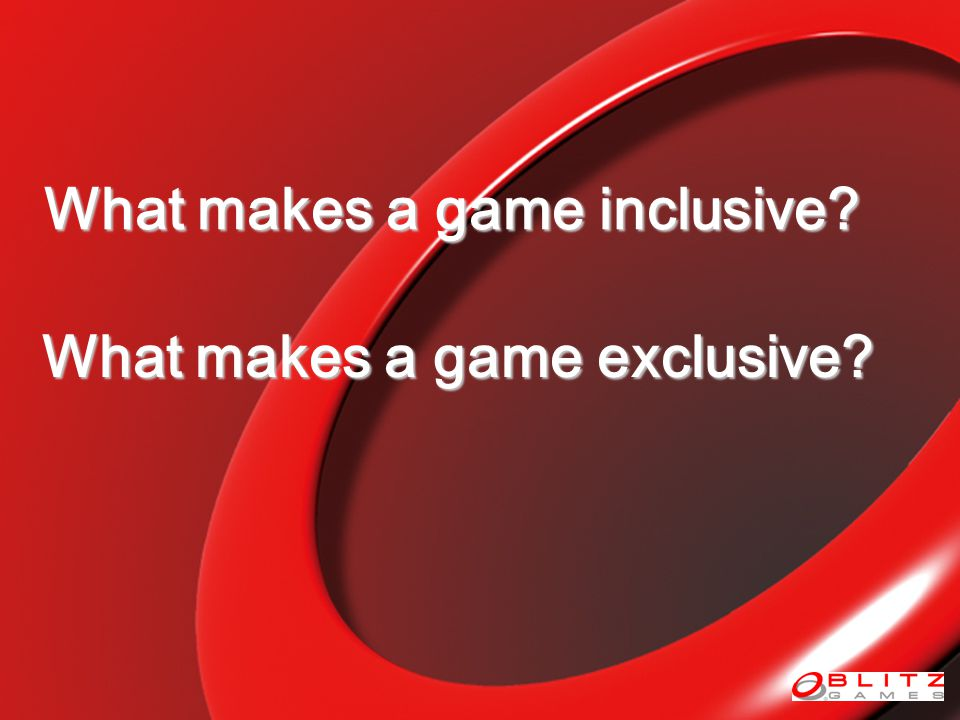 What makes a game inclusive? What makes a game exclusive?
