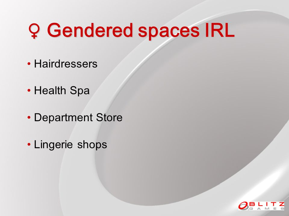 Gendered spaces IRL Gendered spaces IRL Hairdressers Health Spa Department Store Lingerie shops