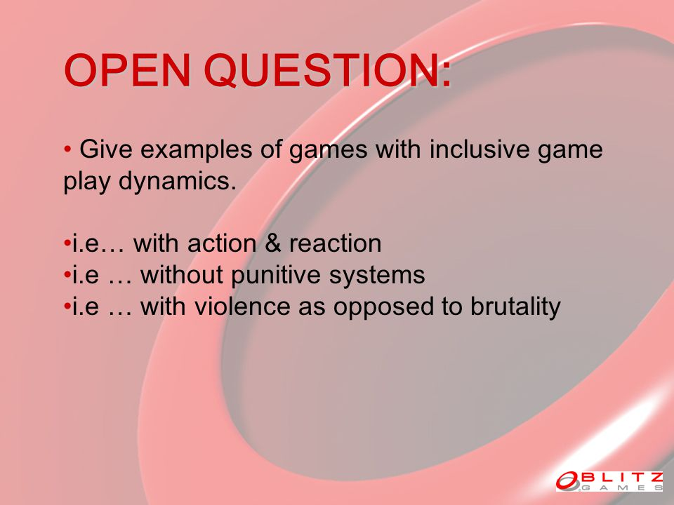 OPEN QUESTION: Give examples of games with inclusive game play dynamics.