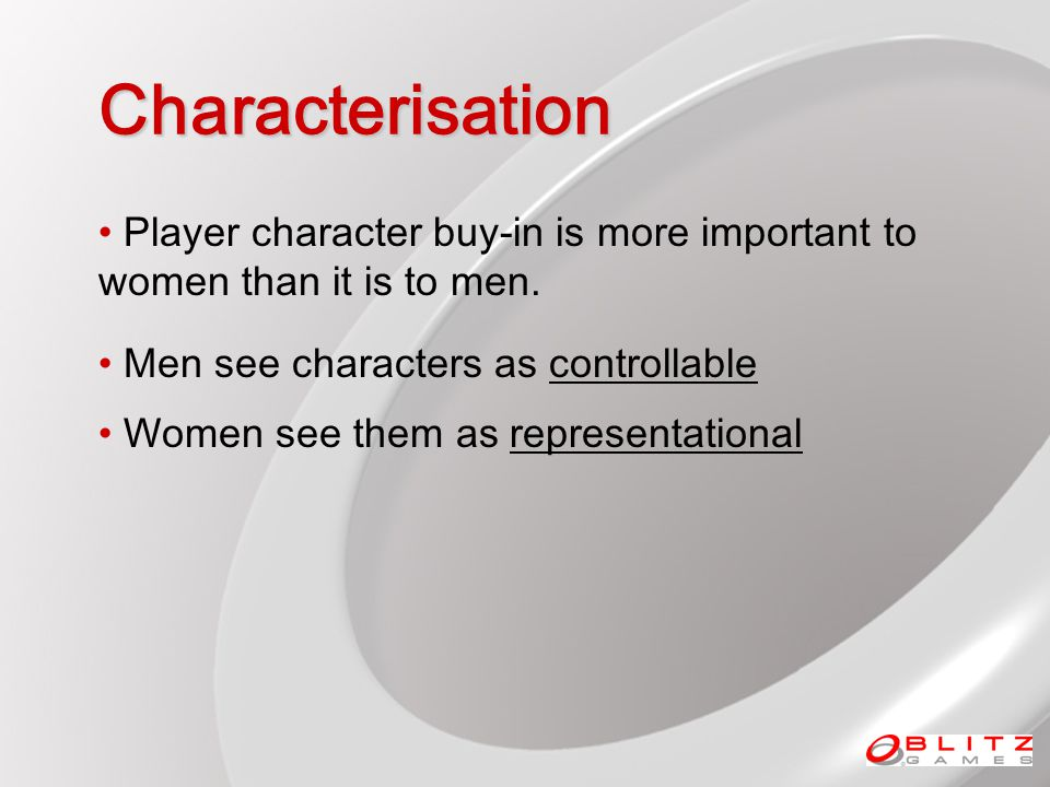Characterisation Player character buy-in is more important to women than it is to men.
