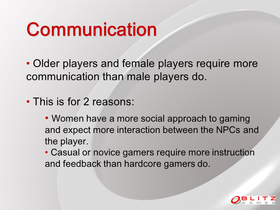Communication Older players and female players require more communication than male players do.