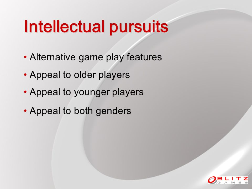 Intellectual pursuits Alternative game play features Appeal to older players Appeal to younger players Appeal to both genders
