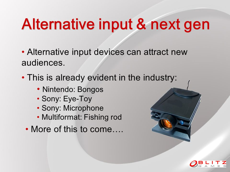 Alternative input & next gen Alternative input devices can attract new audiences.