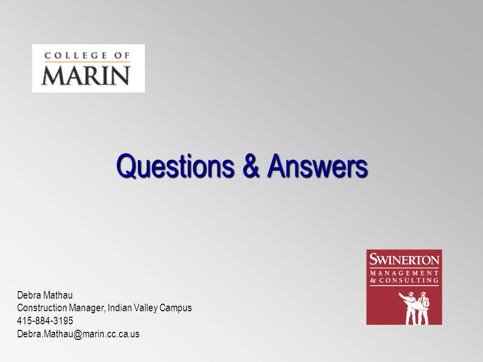 Questions & Answers Debra Mathau Construction Manager, Indian Valley Campus 415-884-3195 Debra.Mathau@marin.cc.ca.us