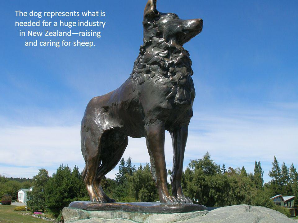 The dog represents what is needed for a huge industry in New Zealandraising and caring for sheep.