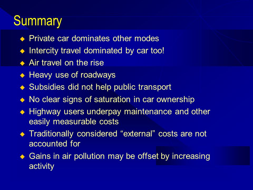 Summary Private car dominates other modes Intercity travel dominated by car too.