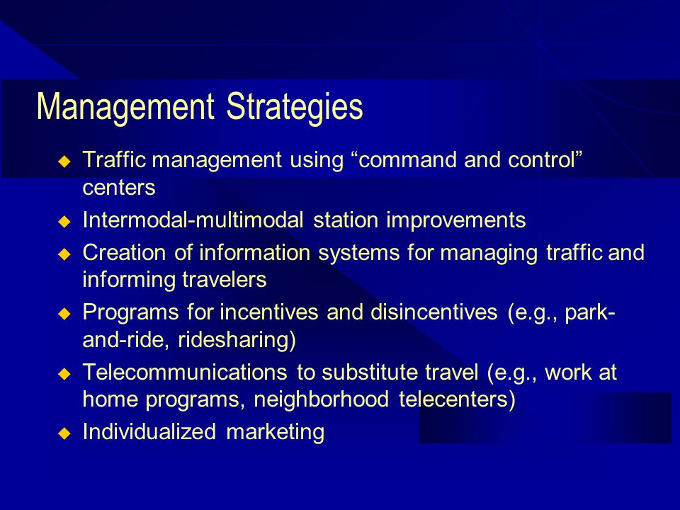 Management Strategies Traffic management using command and control centers Intermodal-multimodal station improvements Creation of information systems