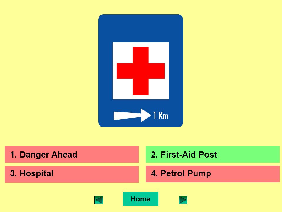 Home 1. Danger Ahead2. First-Aid Post 3. Hospital4. Petrol Pump