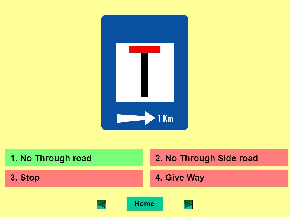 Home 1. No Through road2. No Through Side road 3. Stop4. Give Way