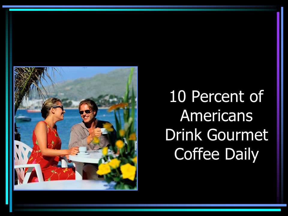 10 Percent of Americans Drink Gourmet Coffee Daily