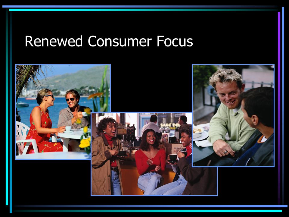 Renewed Consumer Focus