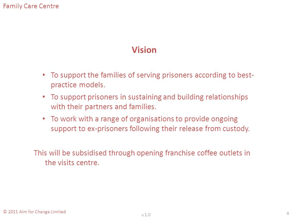 Family Care Centre © 2011 Aim for Change Limited NOMS Pathways – 2 5.Finance, Benefits & Debt: (phase 2 & 3) as above, also through linking with local Third Sector agencies such as Credit Unions.