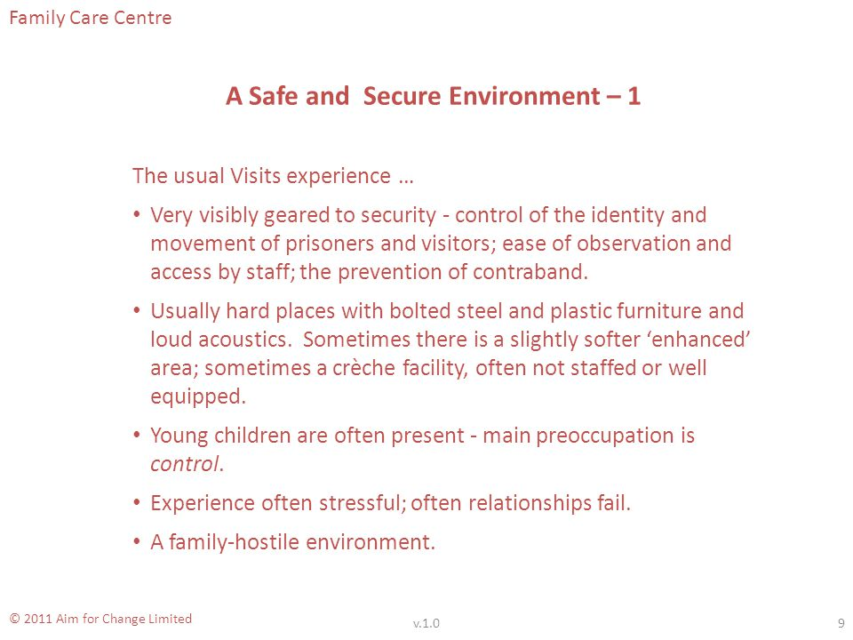 Family Care Centre © 2011 Aim for Change Limited A Safe, Secure and Comfortable Environment – 2 We propose a different approach within the existing constraints of the regime.