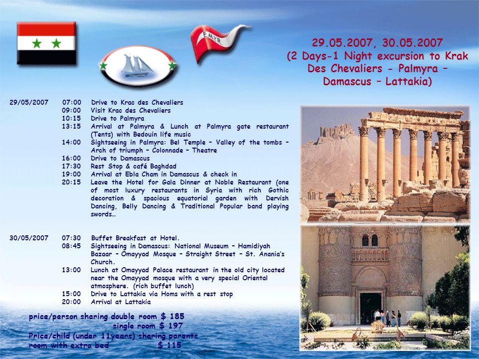 29.05.2007, 30.05.2007 (2 Days-1 Night excursion to Krak Des Chevaliers - Palmyra – Damascus – Lattakia) Buffet Breakfast at Hotel.