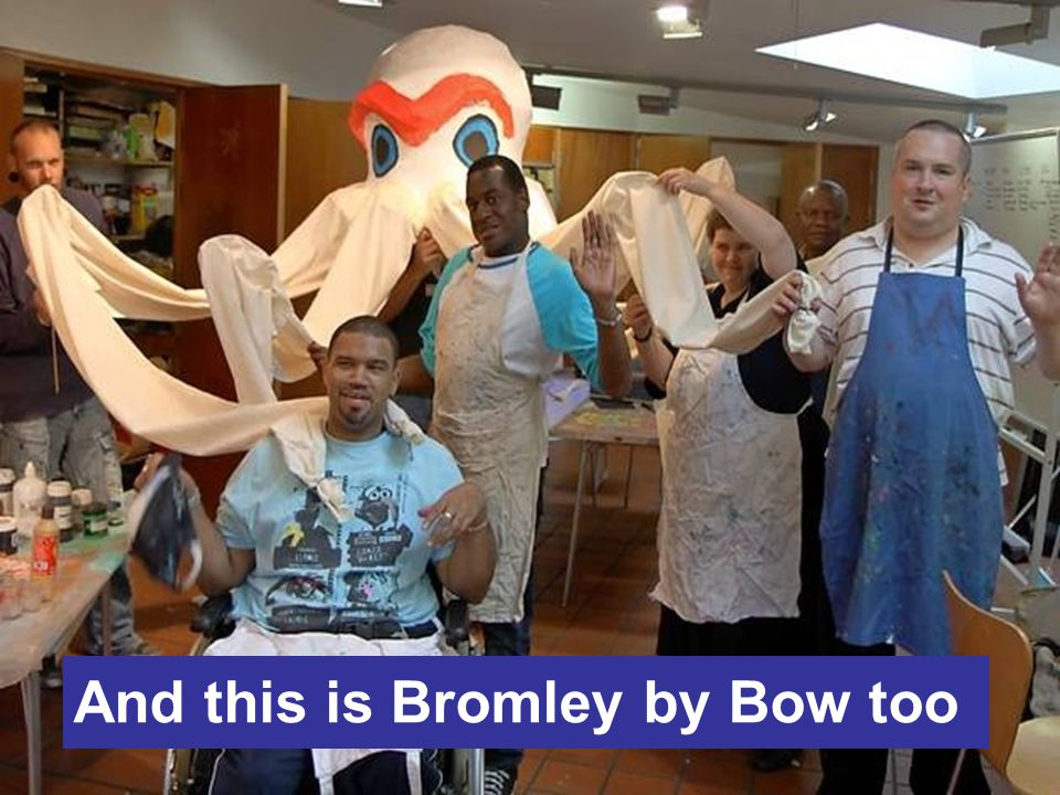 And this is Bromley by Bow too