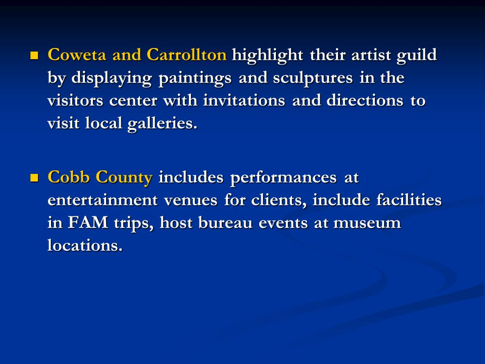 Coweta and Carrollton highlight their artist guild by displaying paintings and sculptures in the visitors center with invitations and directions to visit local galleries.