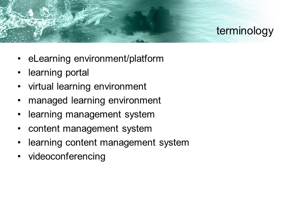eLearning environment/platform learning portal virtual learning environment managed learning environment learning management system content management system learning content management system videoconferencing terminology