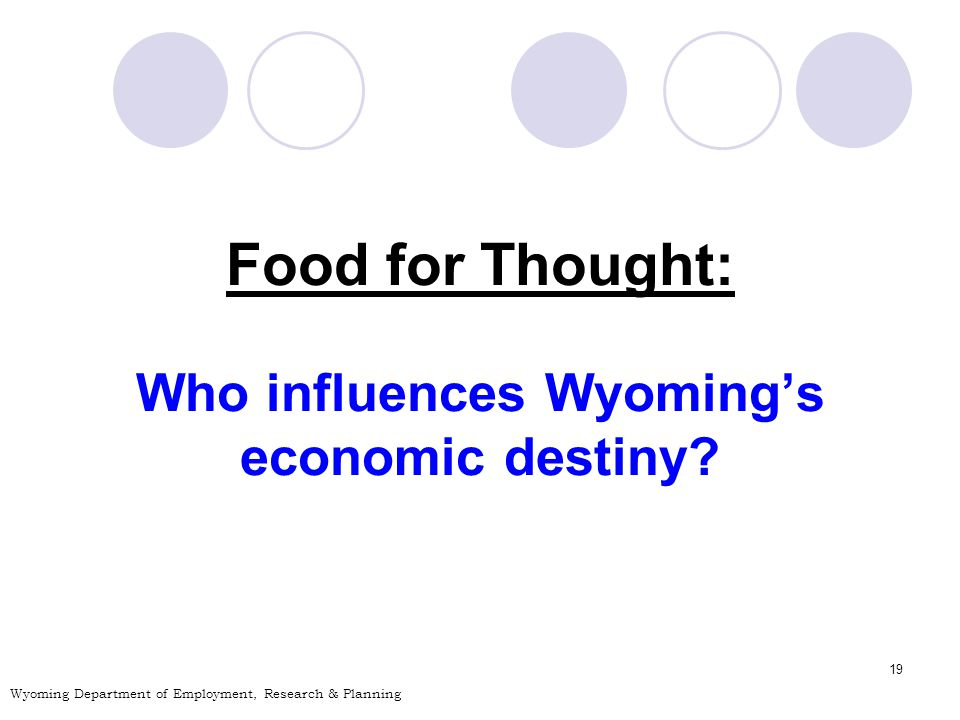 19 Food for Thought: Who influences Wyomings economic destiny.