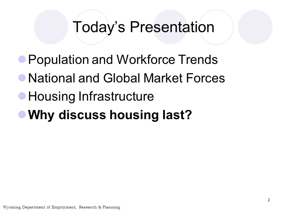 2 Todays Presentation Population and Workforce Trends National and Global Market Forces Housing Infrastructure Why discuss housing last.
