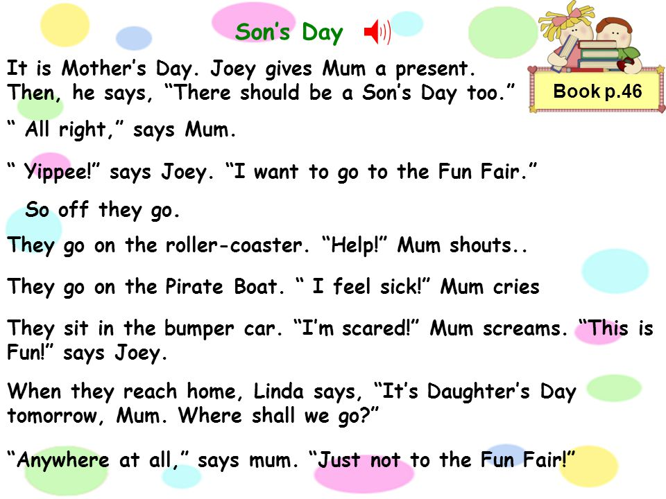 Book p.46 Sons Day It is Mothers Day.Joey gives Mum a present.