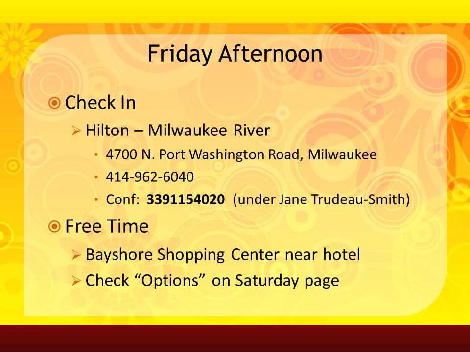 Friday Afternoon Check In Hilton – Milwaukee River 4700 N.