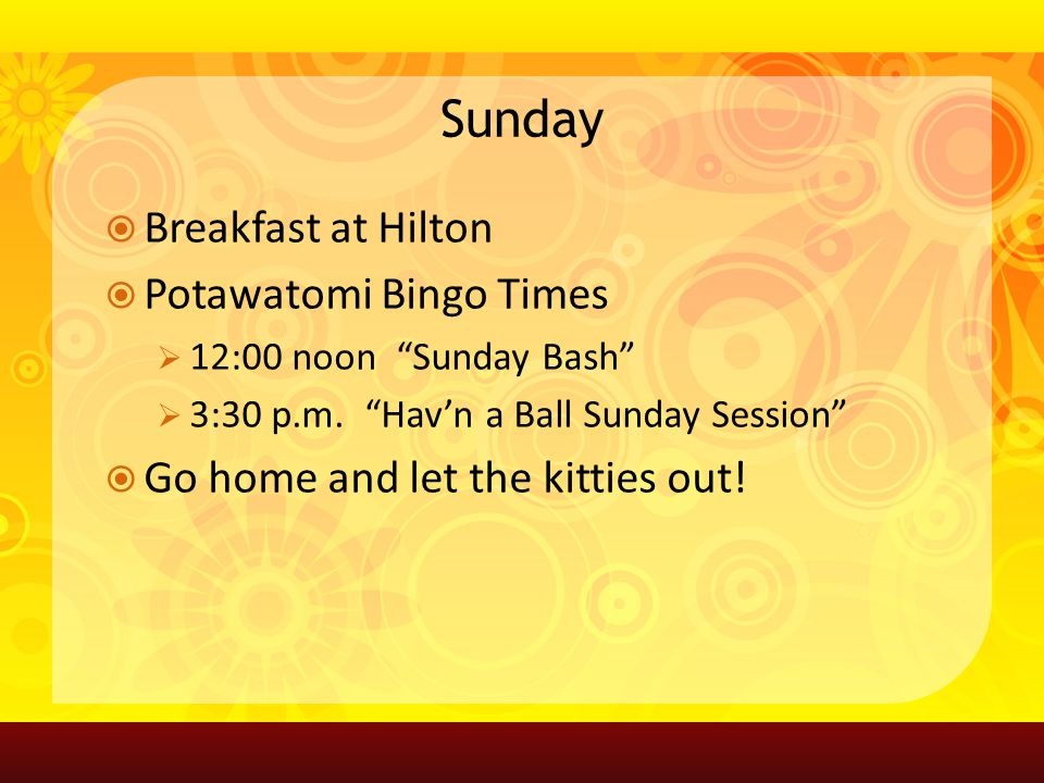 Sunday Breakfast at Hilton Potawatomi Bingo Times 12:00 noon Sunday Bash 3:30 p.m.