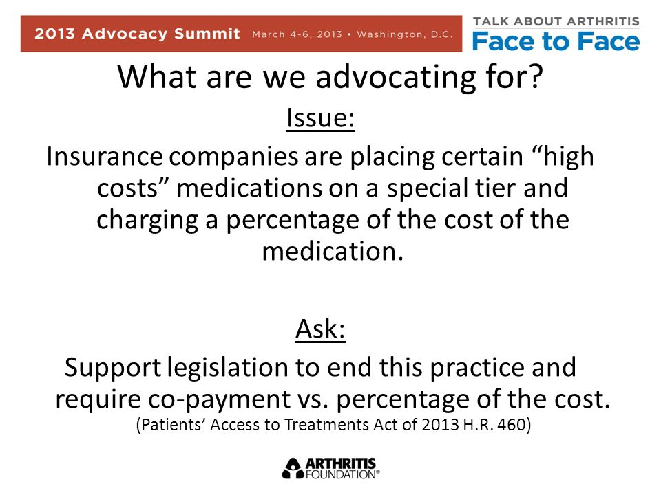 What are we advocating for? Issue: Insurance companies are placing certain high costs medications on a special tier and charging a percentage of the c