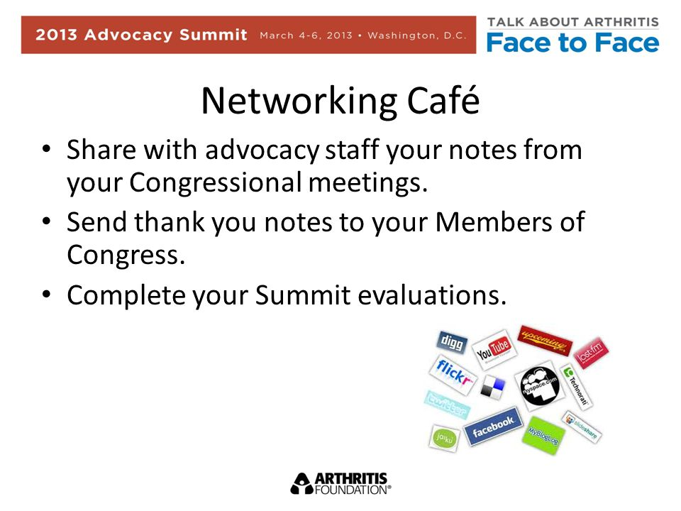 Networking Café Share with advocacy staff your notes from your Congressional meetings.