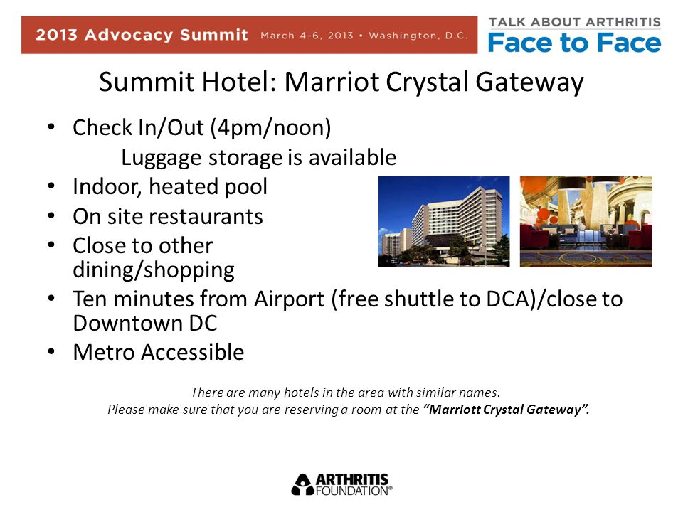 Summit Hotel: Marriot Crystal Gateway Check In/Out (4pm/noon) Luggage storage is available Indoor, heated pool On site restaurants Close to other dining/shopping Ten minutes from Airport (free shuttle to DCA)/close to Downtown DC Metro Accessible There are many hotels in the area with similar names.