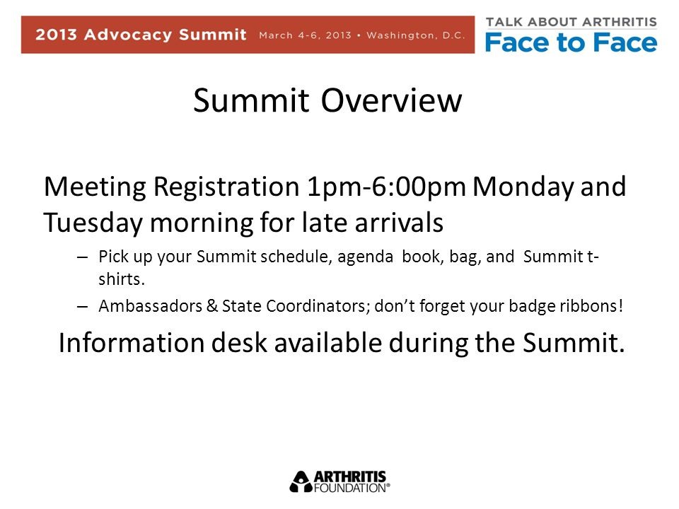 Summit Overview Meeting Registration 1pm-6:00pm Monday and Tuesday morning for late arrivals – Pick up your Summit schedule, agenda book, bag, and Summit t- shirts.