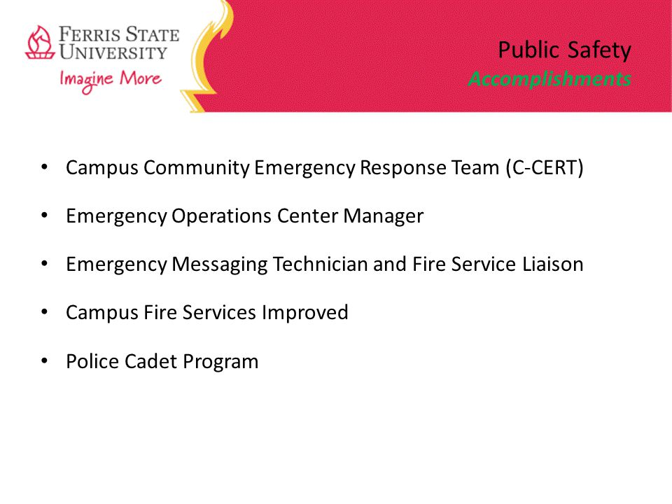 Public Safety Accomplishments Campus Community Emergency Response Team (C-CERT) Emergency Operations Center Manager Emergency Messaging Technician and Fire Service Liaison Campus Fire Services Improved Police Cadet Program