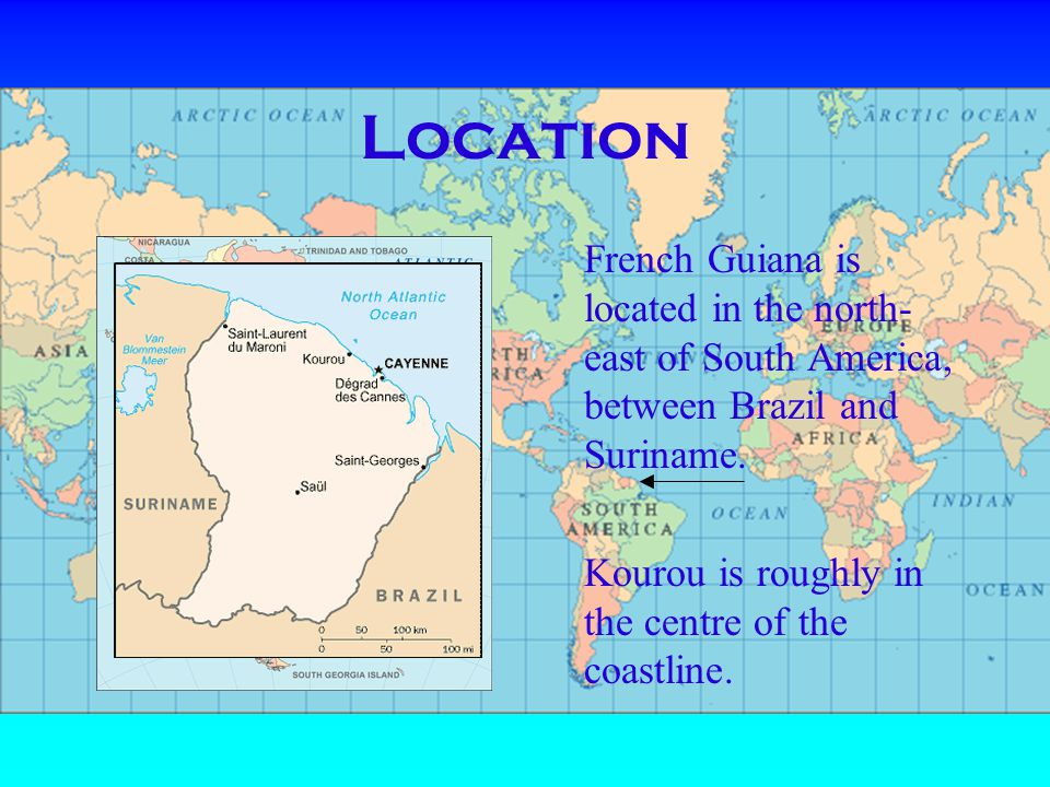 Location French Guiana is located in the north- east of South America, between Brazil and Suriname.