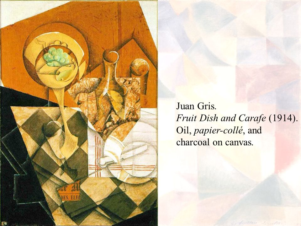 Juan Gris. Fruit Dish and Carafe (1914). Oil, papier-collé, and charcoal on canvas.