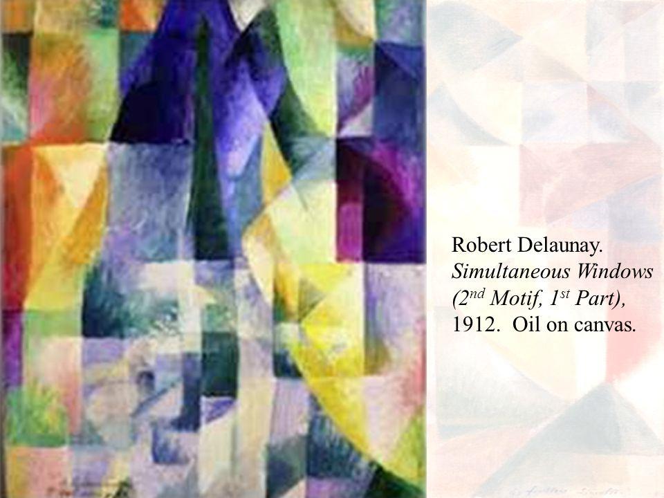 Robert Delaunay. Simultaneous Windows (2 nd Motif, 1 st Part), 1912. Oil on canvas.