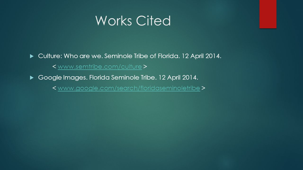 Works Cited Culture: Who are we. Seminole Tribe of Florida.