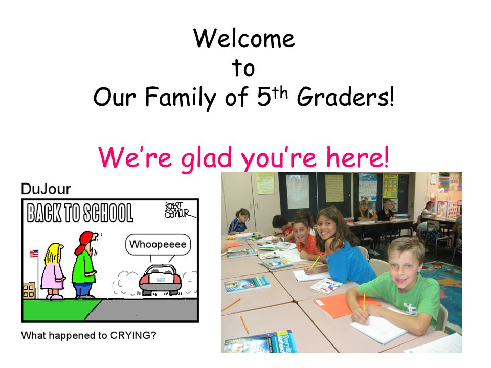 Welcome to Our Family of 5 th Graders! Were glad youre here!