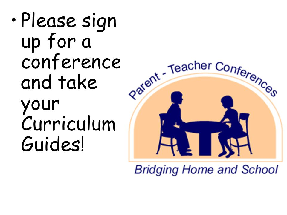 Please sign up for a conference and take your Curriculum Guides!