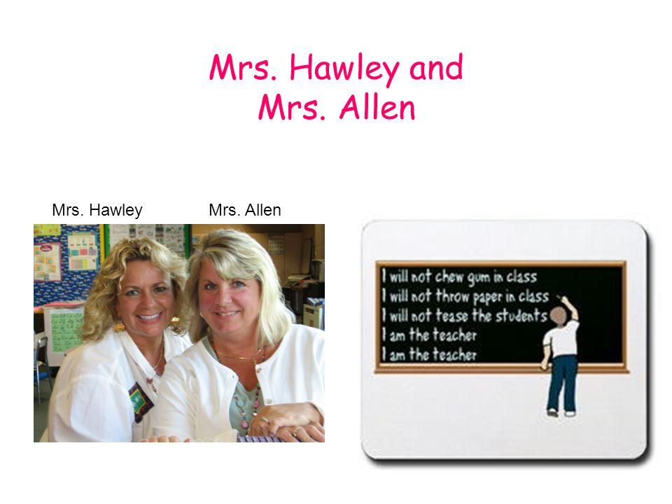 Meet the Teachers Mrs. Hawley and Mrs. Allen Mrs. HawleyMrs. Allen
