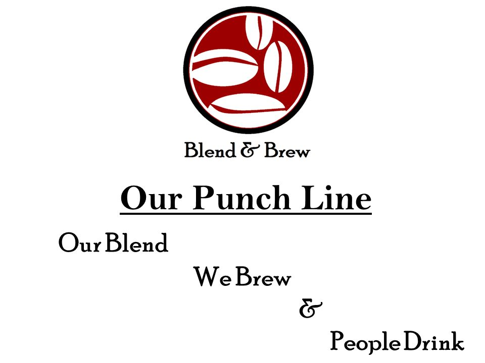 Our Punch Line Our Blend We Brew & People Drink