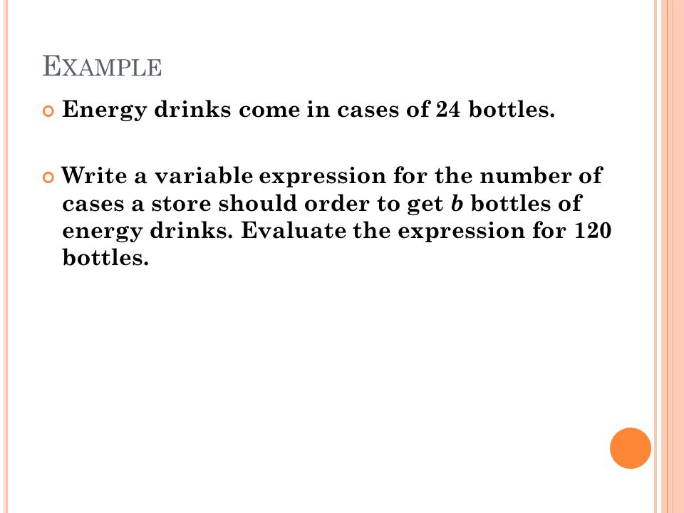 E XAMPLE Energy drinks come in cases of 24 bottles.