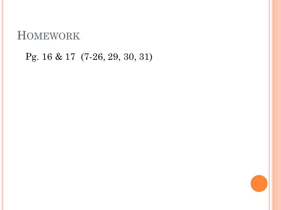 H OMEWORK Pg. 16 & 17 (7-26, 29, 30, 31)