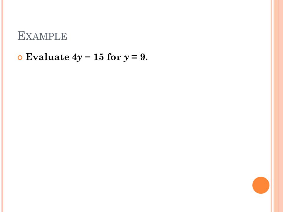 E XAMPLE Evaluate 4 y 15 for y = 9.