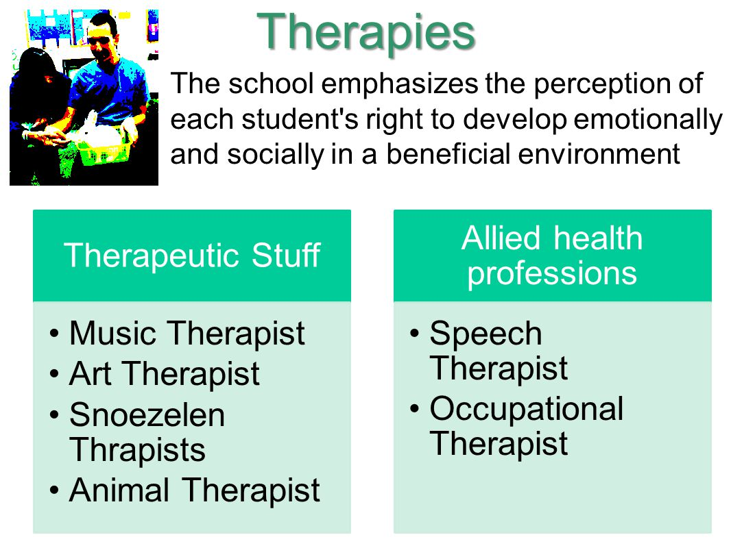 Therapies The school emphasizes the perception of each student's right to develop emotionally and socially in a beneficial environment Therapeutic Stu