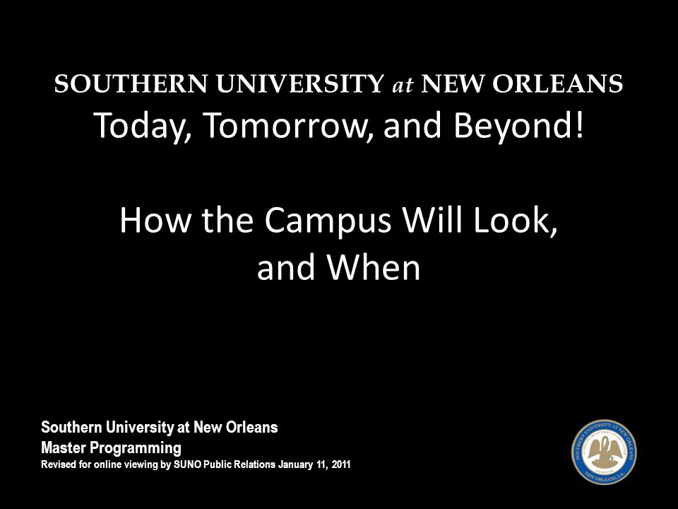 SOUTHERN UNIVERSITY at NEW ORLEANS Today, Tomorrow, and Beyond.