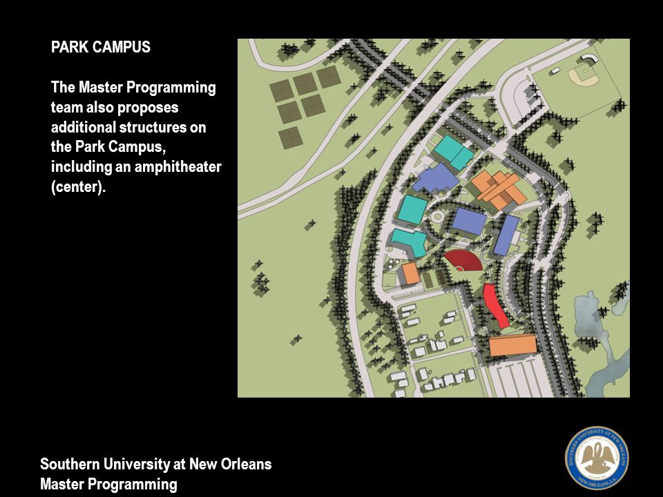 Southern University at New Orleans Master Programming PARK CAMPUS The Master Programming team also proposes additional structures on the Park Campus, including an amphitheater (center).