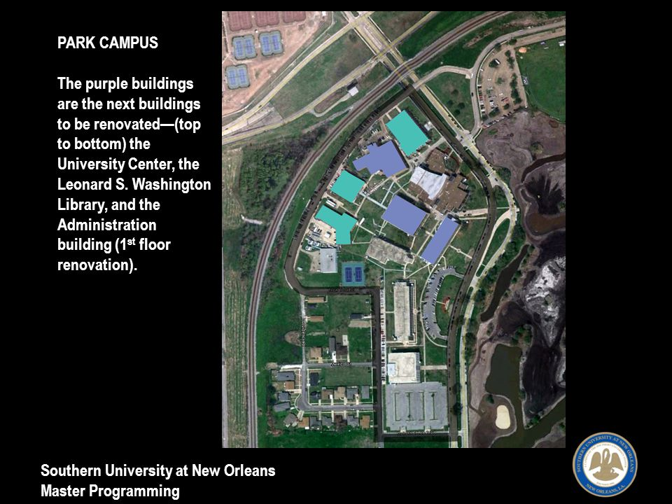 Southern University at New Orleans Master Programming PARK CAMPUS The purple buildings are the next buildings to be renovated(top to bottom) the University Center, the Leonard S.