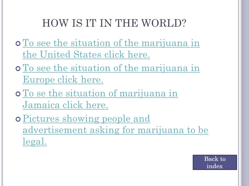 To see the situation of the marijuana in the United States click here. To see the situation of the marijuana in the United States click here. To see t