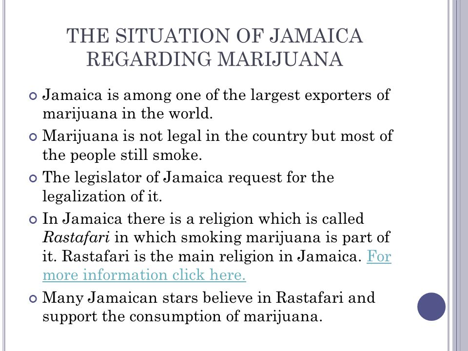Jamaica is among one of the largest exporters of marijuana in the world. Marijuana is not legal in the country but most of the people still smoke. The