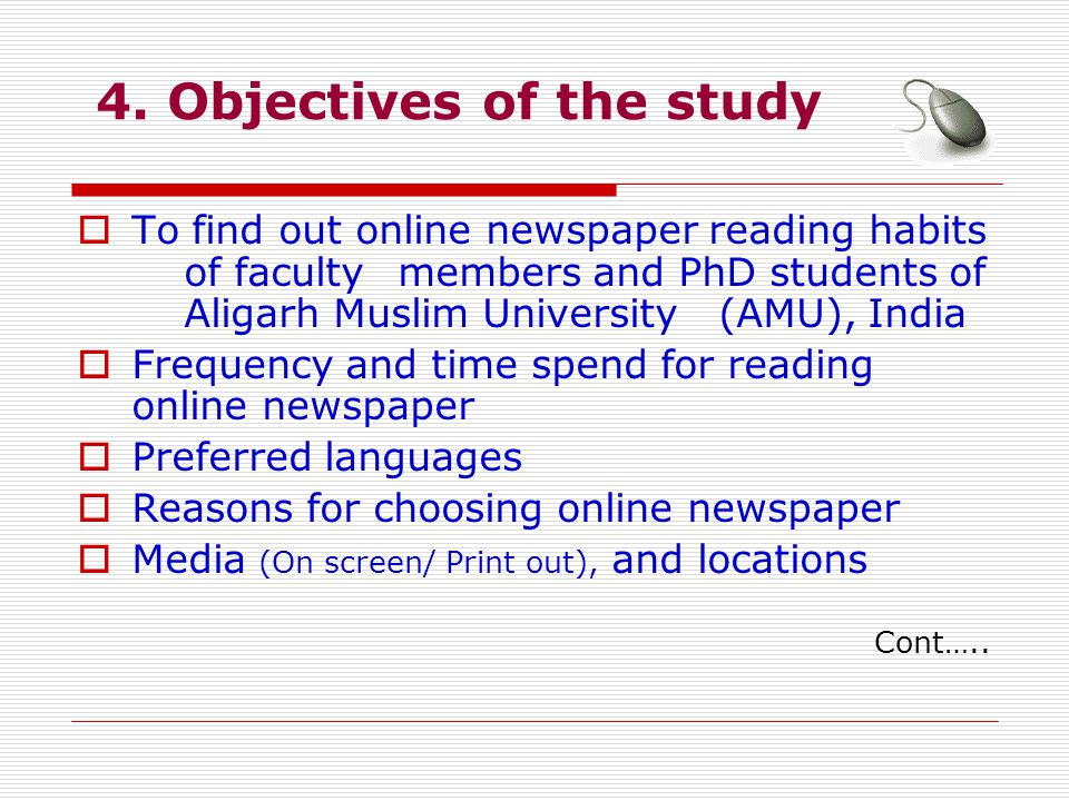 4. Objectives of the study To find out online newspaper reading habits of faculty members and PhD students of Aligarh Muslim University (AMU), India F